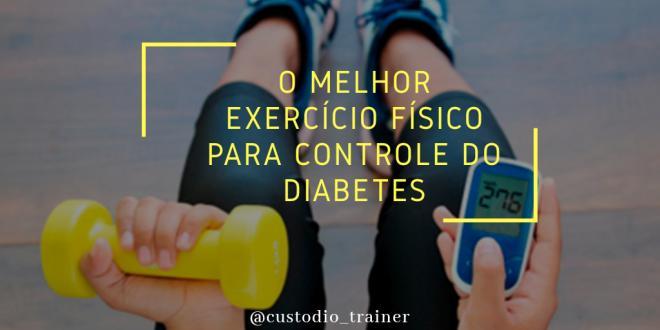 O MELHOR EXERCÍCIO FÍSICO PARA CONTROLE DO DIABETES
