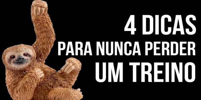 4 DICAS PARA NUNCA PERDER UM TREINO